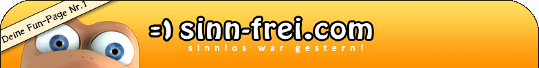 Sinn-Frei.com - Fun-Blog » Lustige Picdumps, Videos & Games
