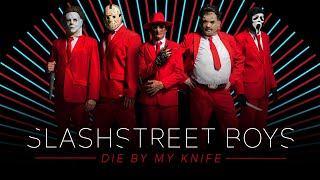 SLASHSTREET BOYS - DIE BY MY KNIFE